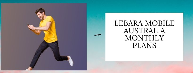 Lebara monthly plans for Australian Customers